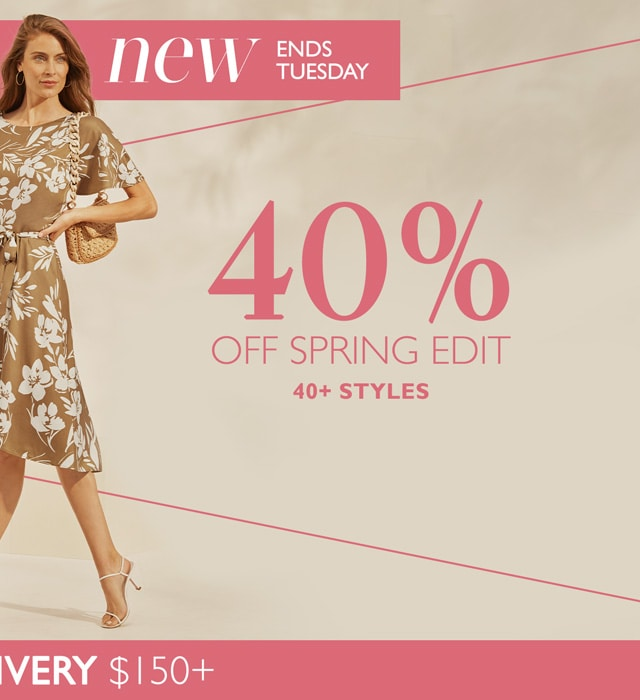 40% Off Spring Edit. 40+ Styles. Plus Free Delivery $150+