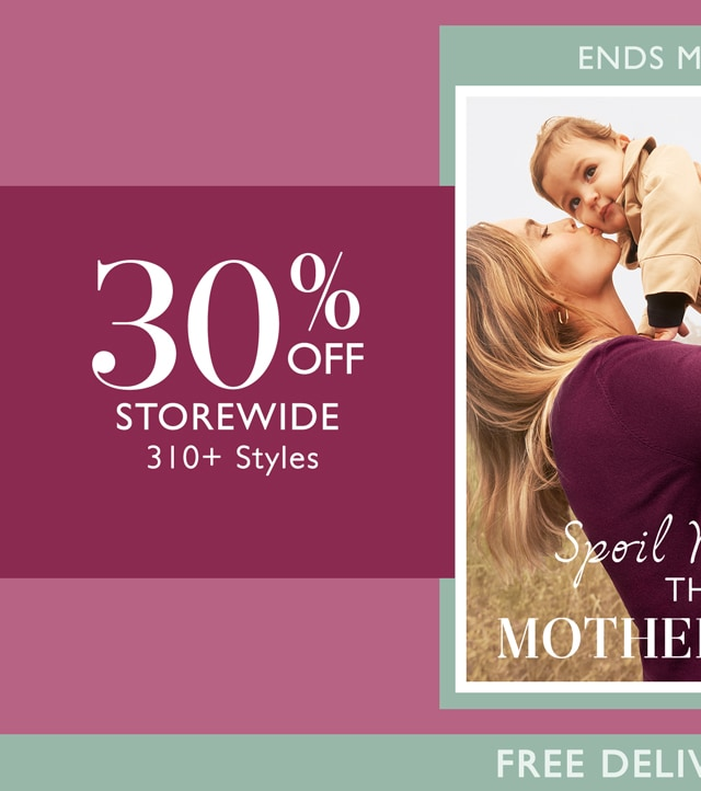 Ends Monday. Spoil Yourself This Mother's Day. 30% Off Storewide